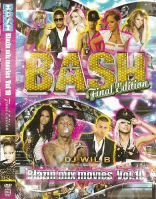 最後のバッシュ!?BASH Blazin mix movies Vol.10-Final Edition