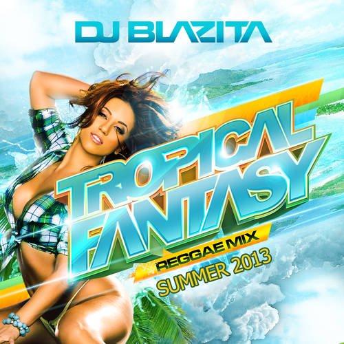 DJ Blazita - Tropical Fantasy Reggae Mix Summer 2013 MIXCD t 20130624