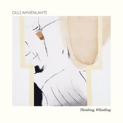 OLLI AHVENLAHTI / THINKING, WHISTLING - NEW LP