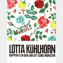 LOTTA KUHLHORN [ Rapport! : en bok om att gora monster ] ロッタ・キュールホーン作品集