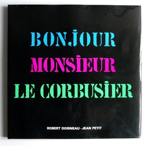 Robert Doisneau - Jean Petit / BONJOUR MONSIEUR LE CORBUSIER