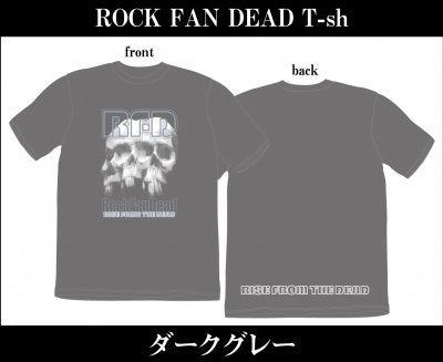 【4/12〆切 予約受け付け中】 RISE FROM THE DEAD 『ROCK FAN DEAD T-Shirts [ダークグレー]』 (TEE/JPN)
