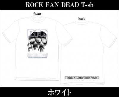 【4/12〆切 予約受け付け中】 RISE FROM THE DEAD 『ROCK FAN DEAD T-Shirts [ホワイト]』 (TEE/JPN)