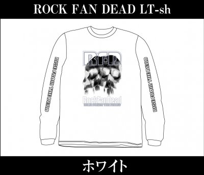 【4/12〆切 予約受け付け中】 RISE FROM THE DEAD 『ROCK FAN DEAD Long Sleeve T-Shirts [ホワイト]』 (TEE/JPN)
