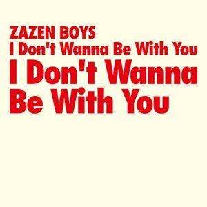 ZAZEN BOYS 『I DON'T WANNA BE WITH YOU』 (12
