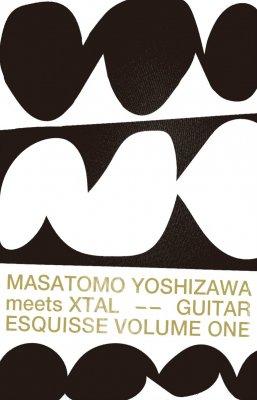 MASATOMO YOSHIZAWA meets XTAL 『Guitar Esquisse Volume One』 (CASSETTE/JPN/ ROCK)