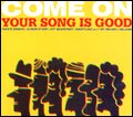 YOUR SONG IS GOOD 『COME ON』 (CD/カクバリズム)