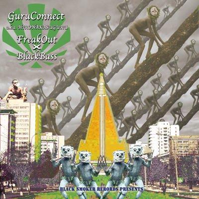 GuruConnect a.k.a HIRONAKASUGURU 『FreakOut x BlackBass』 (CD/JPN/ ELECTRO)