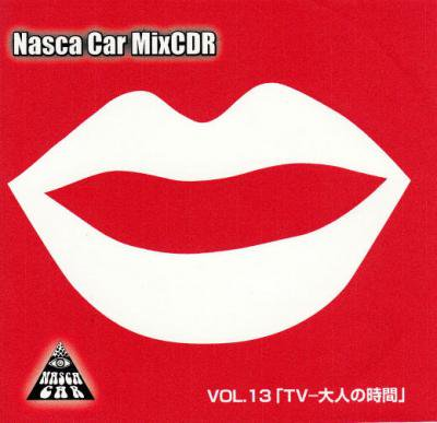 NASCA CAR 『Nasca Car MixCDR Vol.13 -TV-大人の時間-』 (CD-R/JPN/ MIX CD, 和モノ)