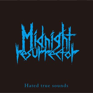MIDNIGHT RESURRECTOR 『HATED TRUE SOUNDS』 (CD/JPN/ HARDCORE)
