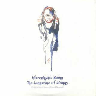 Hieroglyphic Being - The Language Of Strings: Audio Memoirs Of Electronic Etudes & Nocturnes