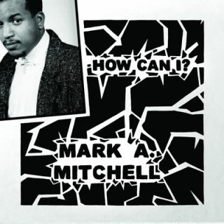 Mark A. Mitchell - How Can I? / All Your Love