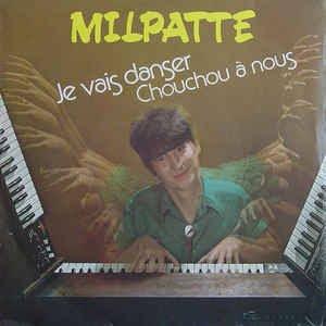 Milpatte - Je Vais Danser/Chouchou A Nous