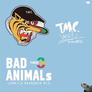 T.M.C WORKS(TURTLE MAN's CLUB)「BAD ANIMALS 3 -BRAND NEW DANCEHALL MIX-」