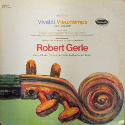 ロバート・ゲール / R. ゼラー 〜 ウィーン放送 Orc.  ヴィヴァルディ ヴァイオリンと2群の合奏の協奏曲 他 / ヴュータン ヴァイオリン協奏曲 第2番