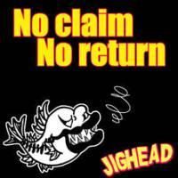No claim No return / JIGHEAD