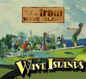 WAVE ISLANDS 「from WAVE ISLAND 」