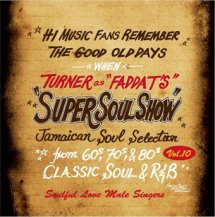 FADDA-T a.k.a TURNER from KING RYUKYU SOUND / FADDA-Ts SUPER SOUL SHOW vol.10【 Soulful love】