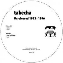 TAKECHA / UNRELEASED 1993 - 1996