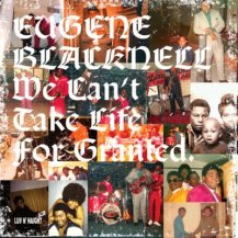EUGENE BLACKNELL / WE CAN'T TAKE LIFE FOR GRANTED