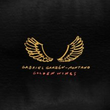 GABRIEL GARZON-MONTANO / GOLDEN WINGS
