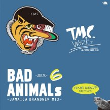 T.M.C WORKS(TURTLE MAN's CLUB) / BAD ANIMALS 6 -JAMAICA BRAND NEW MIX- ONE DROP EDITION
