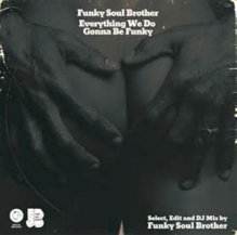 FUNKY SOUL BROTHER / EVERYTHING WE DO GONNA BE FUNKY
