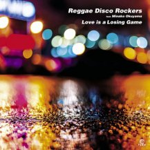 Reggae Disco Rockers Feat. Minako Okuyama / Love is a Losing Game