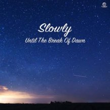 Slowly / Until The Break of Dawn