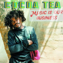 Cocoa Tea / Music Is Our Business