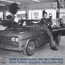V.A. / Rare & Unreleased Ska Recordings from Federal Records Vaults 1964-1965