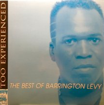BARRINGTON LEVY / TOO EXPERIENCED : THE BEST OF BARRINGTON LEVY (USED)