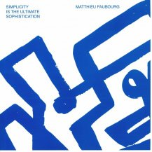 MATTHIEU FAUBOURG / SIMPLICITY IS THE ULTIMATE SOPHISTICATION -2LP-