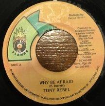 TONY REBEL / WHY BE AFRAID (USED)