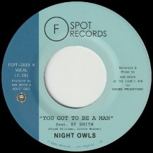 NIGHT OWLS  / YOU GOT TO BE A MAN / GIMME LITTLE SIGN