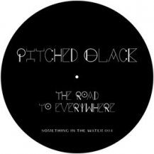 PITCHED BLACK / ROAD TO EVERYWHERE
